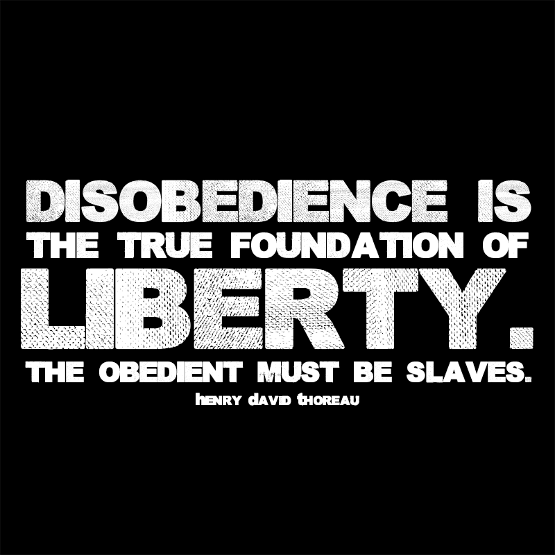 DISOBEDIENCE IS THE FOUNDATION OF LIBERTY – Larger white