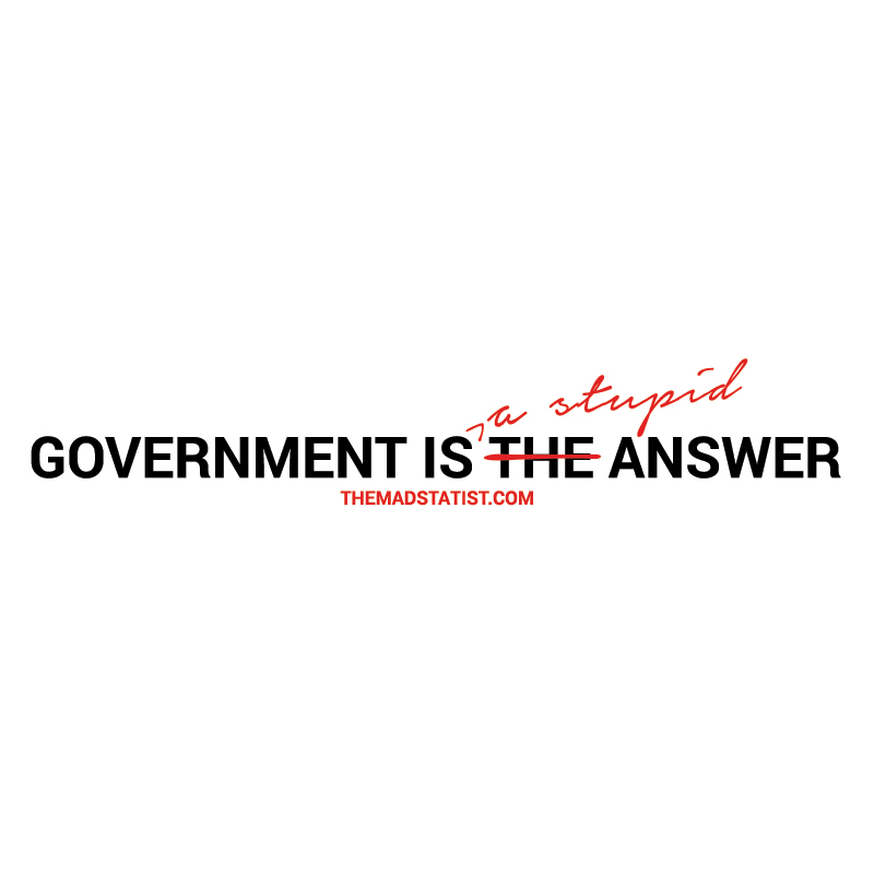 GOVERNMENT IS A STUPID ANSWER