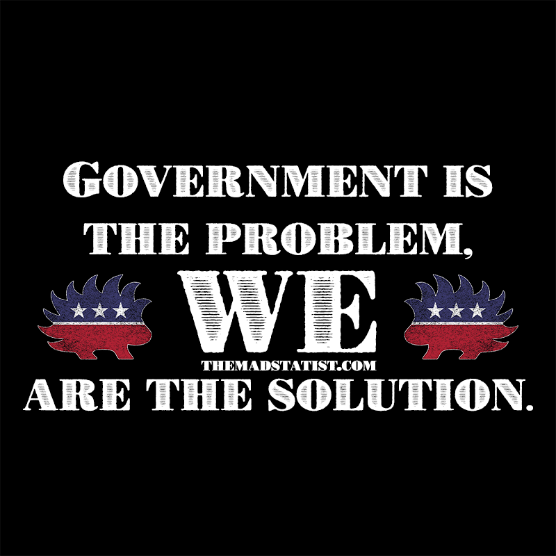 GOVERNMENT IS THE PROBLEM MAD STATIST SOLUTION