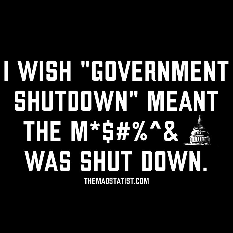 I WISH GOVT SHUTDOWN MEANT