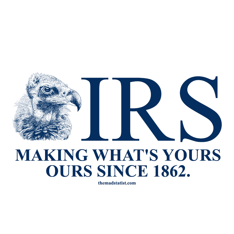 IRS MAKING WHATS YOURS OURS SINCE 1862