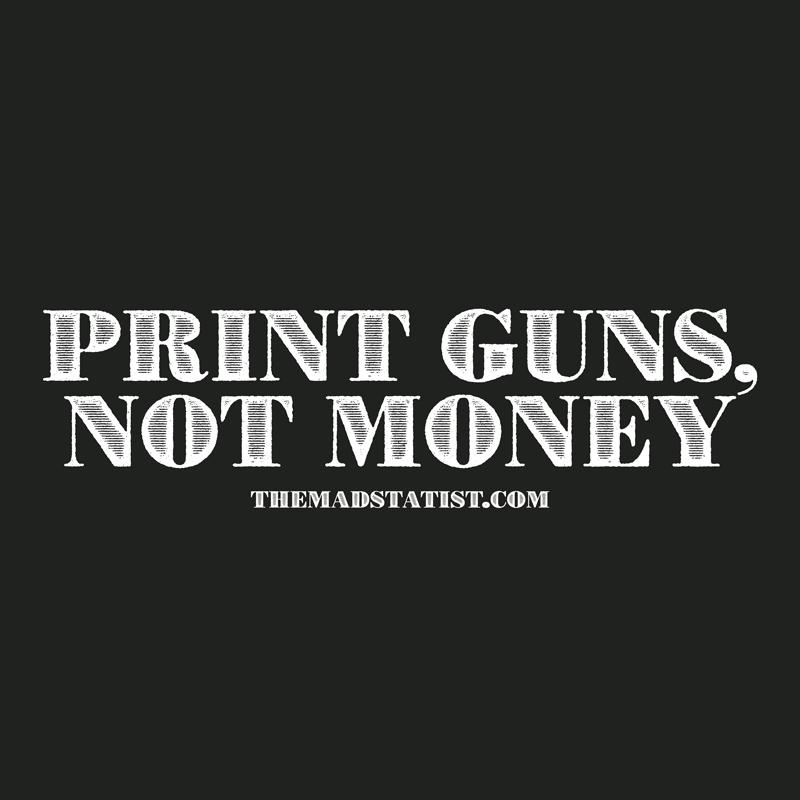 PRINT-GUNS-NOT-MONEY