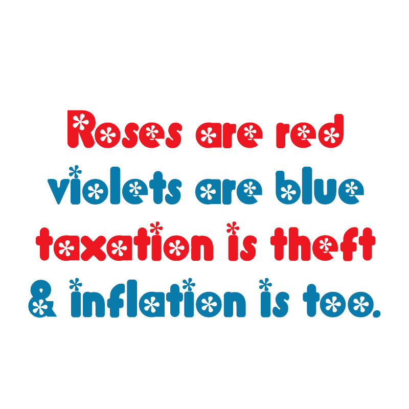 ROSES ARE RED AND TAXATION IS THEFT