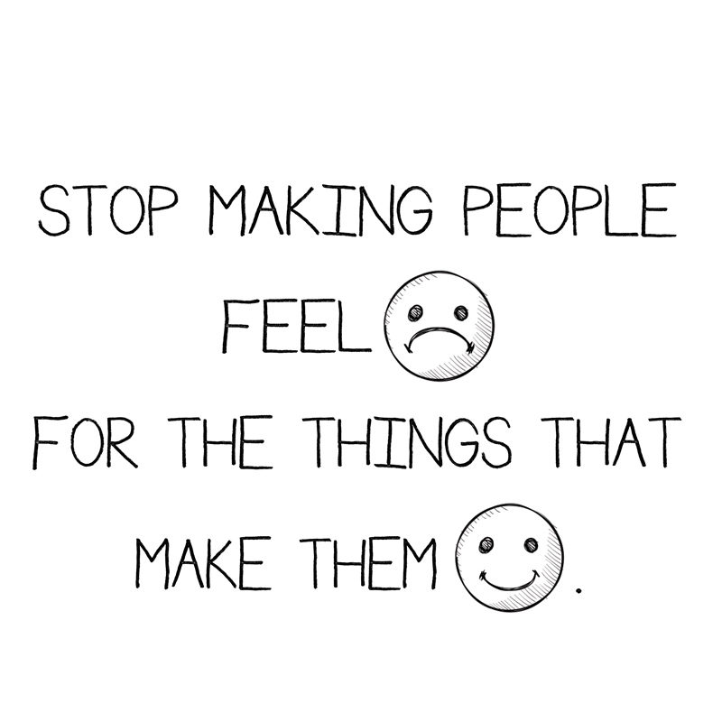 STOP-MAKING-PEOPLE-BAD-FOR-THE-THINGS-THAT-MAKE-THEM-HAPPY1