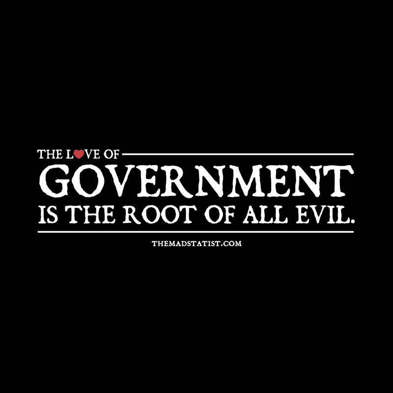 THE-LOVE-OF-GOVERNMENT-IS-THE-ROOT-OF-ALL-EVIL