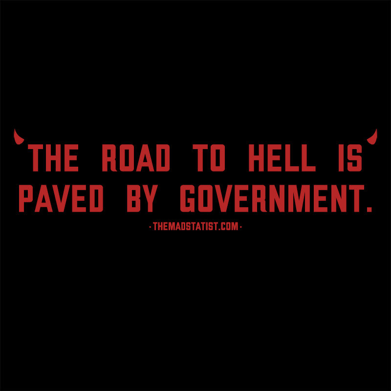 THE ROAD TO HELL IS PAVED BY GOVERNMENT